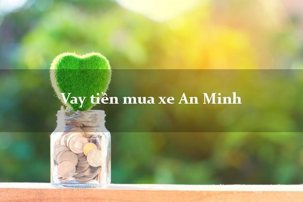 Vay tiền mua xe An Minh Kiên Giang