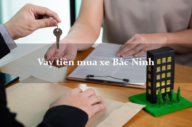 Vay tiền mua xe Bắc Ninh