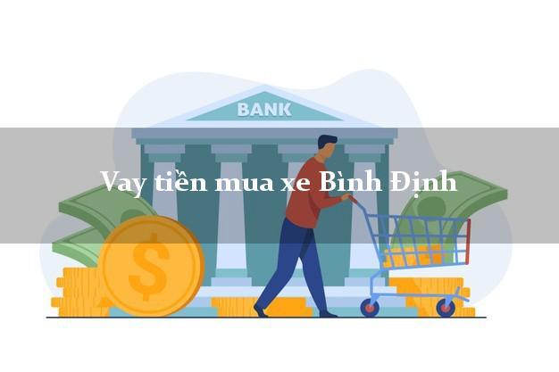 Vay tiền mua xe Bình Định
