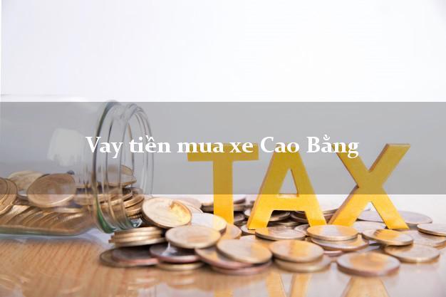 Vay tiền mua xe Cao Bằng
