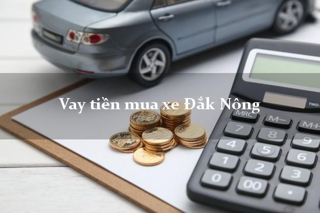 Vay tiền mua xe Đắk Nông