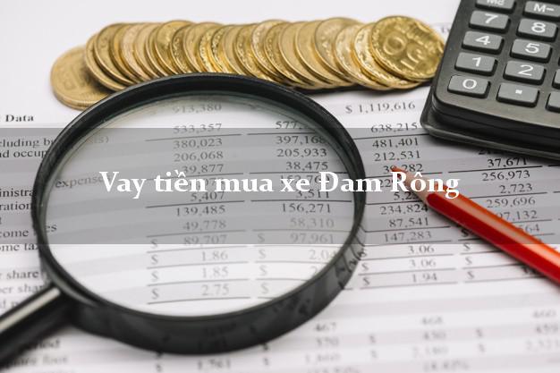 Vay tiền mua xe Đam Rông Lâm Đồng