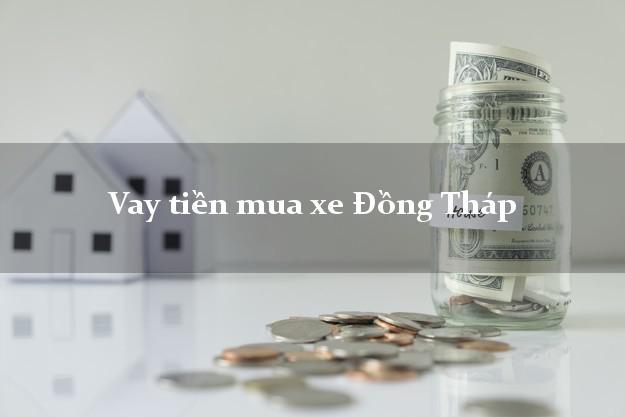 Vay tiền mua xe Đồng Tháp