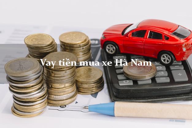 Vay tiền mua xe Hà Nam