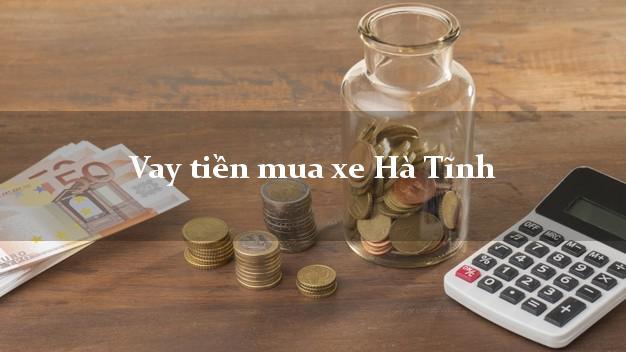 Vay tiền mua xe Hà Tĩnh
