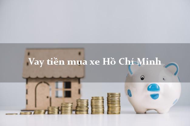 Vay tiền mua xe Hồ Chí Minh