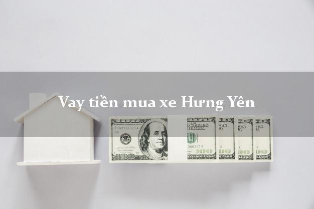 Vay tiền mua xe Hưng Yên