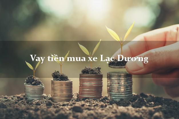 Vay tiền mua xe Lạc Dương Lâm Đồng