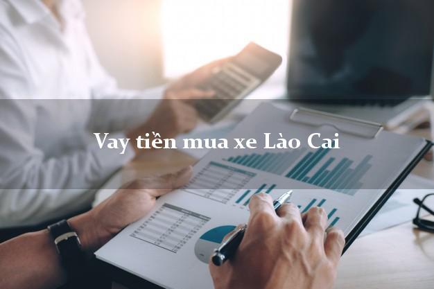 Vay tiền mua xe Lào Cai
