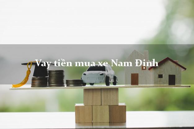 Vay tiền mua xe Nam Định