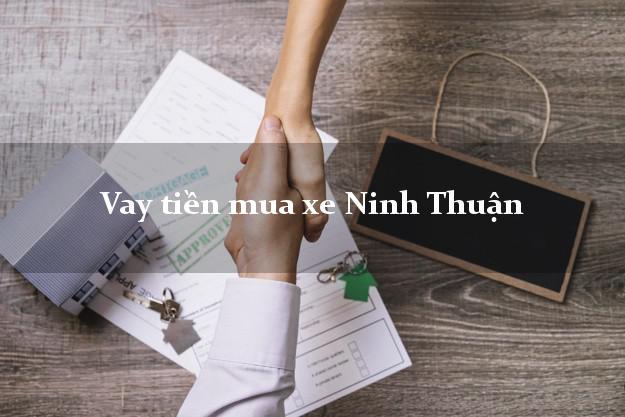 Vay tiền mua xe Ninh Thuận
