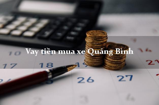 Vay tiền mua xe Quảng Bình