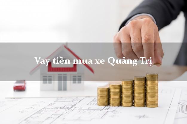 Vay tiền mua xe Quảng Trị