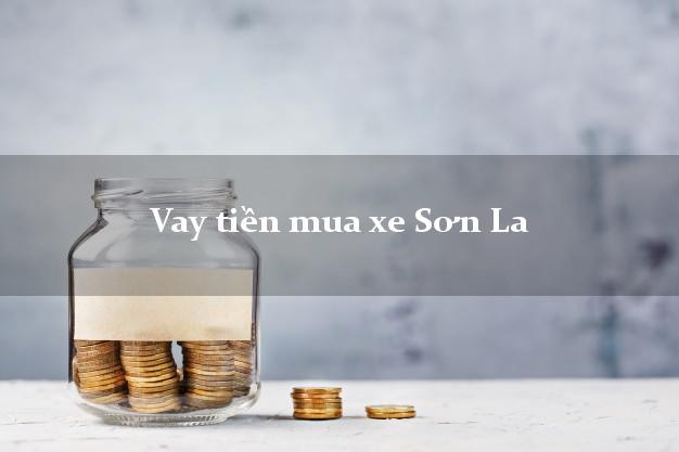 Vay tiền mua xe Sơn La