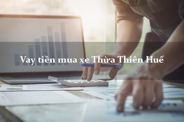 Vay tiền mua xe Thừa Thiên Huế