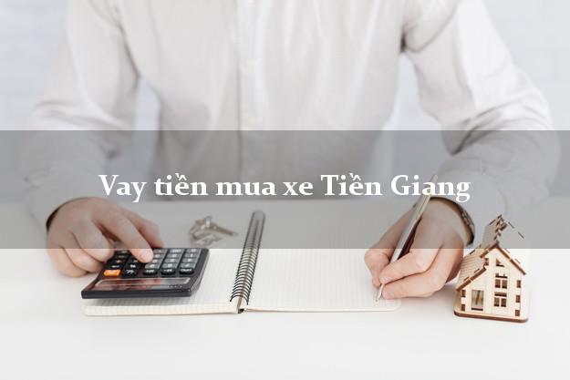 Vay tiền mua xe Tiền Giang