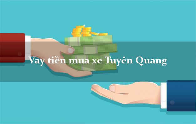 Vay tiền mua xe Tuyên Quang