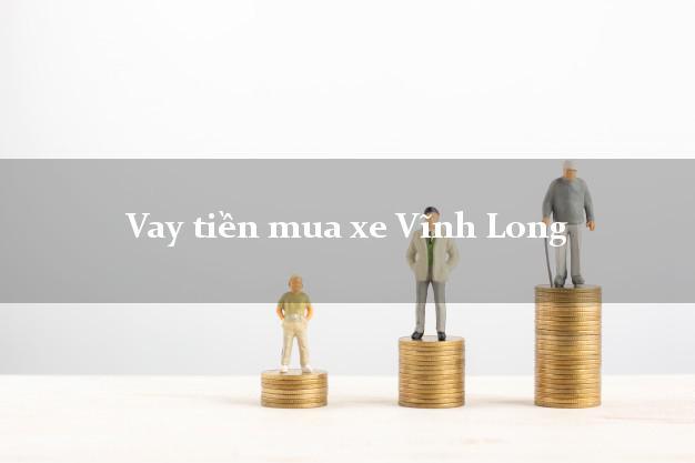 Vay tiền mua xe Vĩnh Long