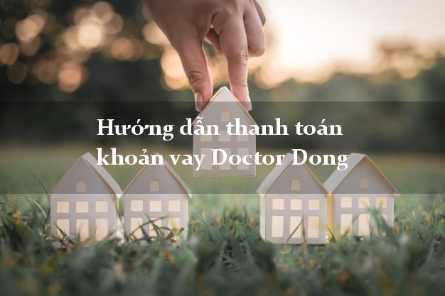 Hướng dẫn thanh toán khoản vay Doctor Dong nhanh nhất