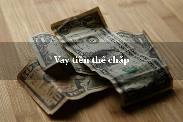 Vay tiền thế chấp nhanh nhất