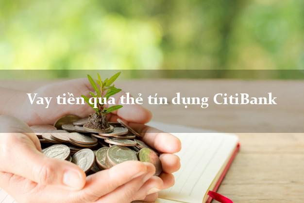 Vay tiền qua thẻ tín dụng CitiBank dễ dàng