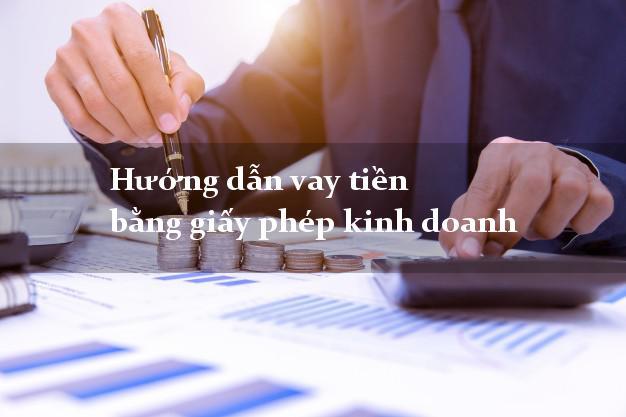 Hướng dẫn vay tiền bằng giấy phép kinh doanh không gặp mặt