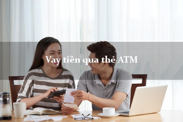 Vay tiền qua thẻ ATM Duyệt Tự Động